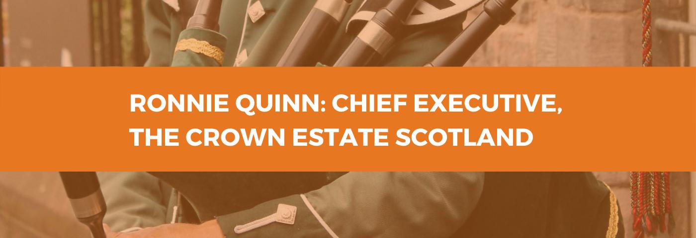 Ronnie Quinn, Chief Executive, The Crown Estate Scotland