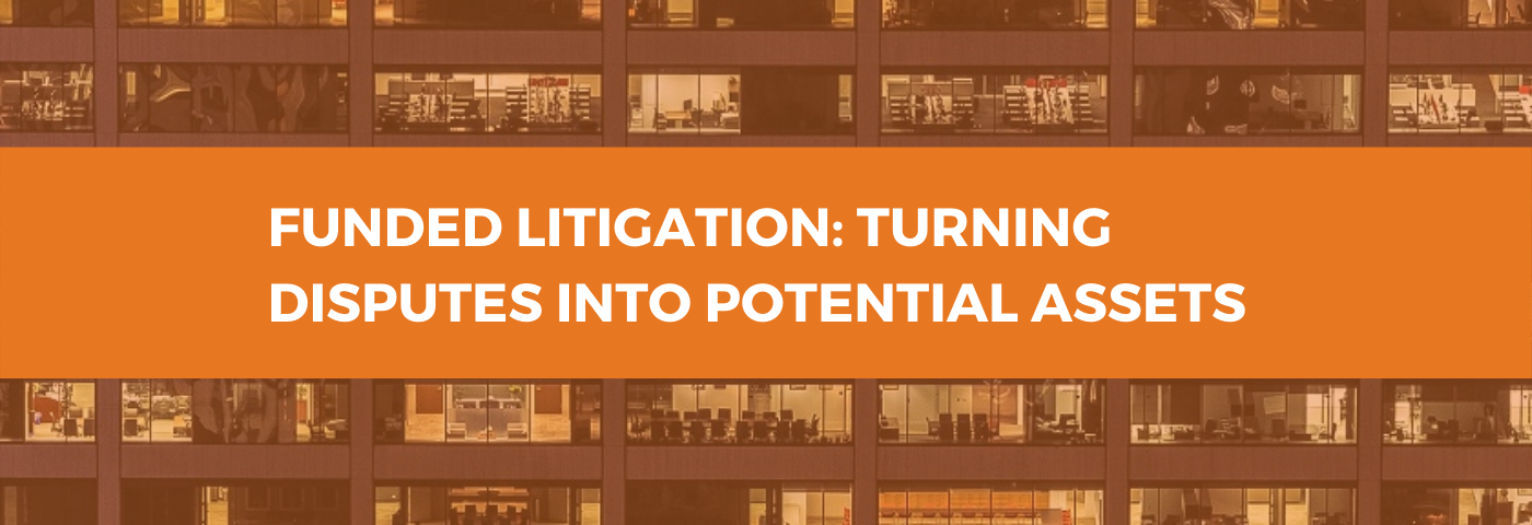 Funded litigation: turning disputes into potential assets