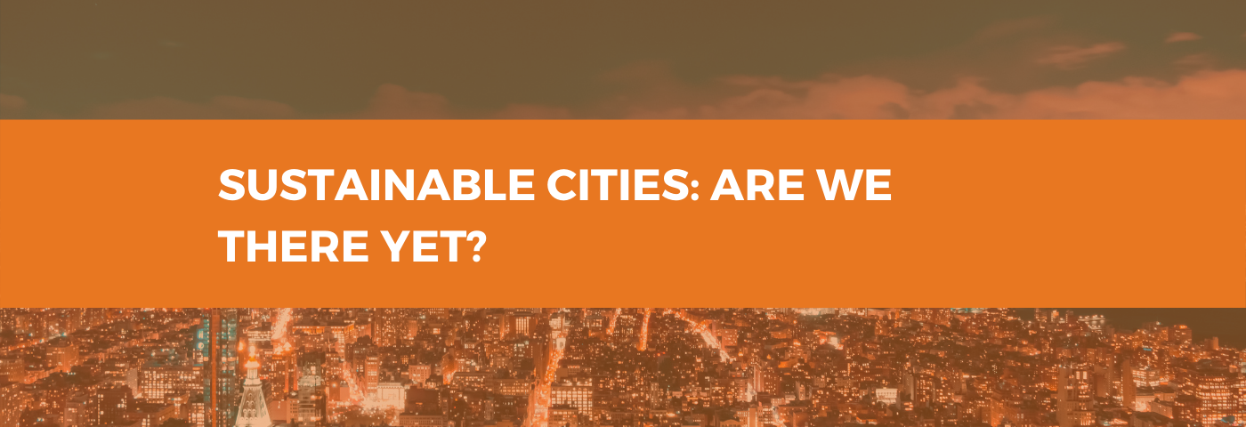 Sustainable Cities – are we there yet?