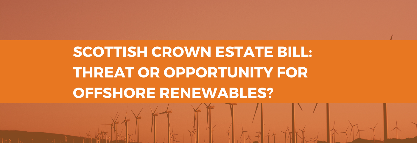 Scottish Crown Estate Bill: Threat or Opportunity for Offshore Renewables?
