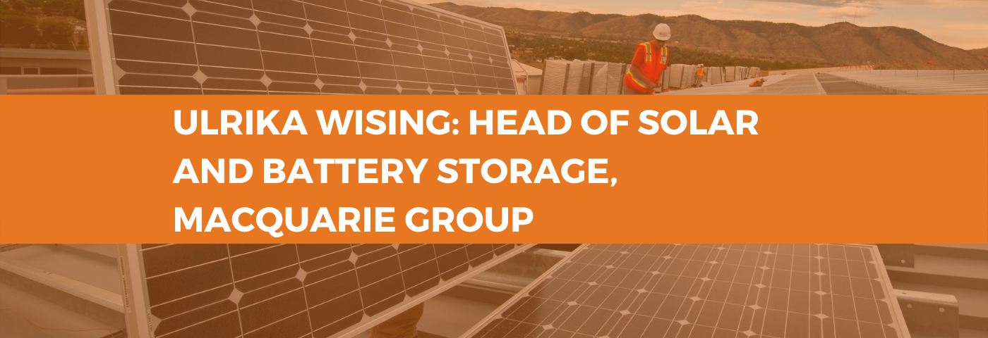 Ulrika Wising, Head of Solar and Battery Storage,  Macquarie Group on industry, diversity and role models (or a lack thereof)