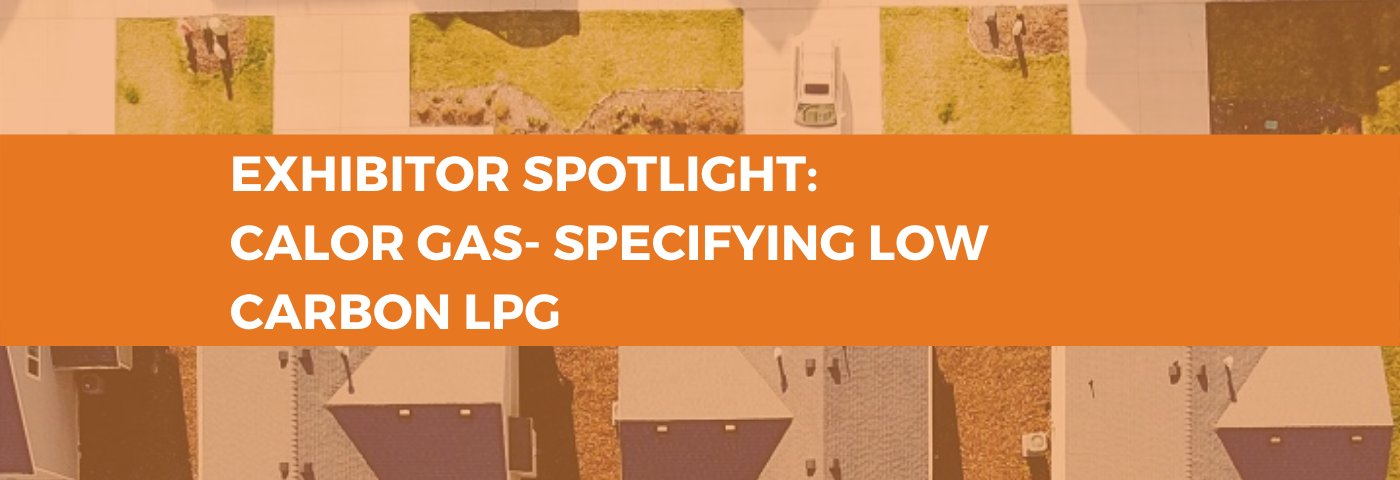 Exhibitor Spotlight: Calor Gas – Specifying low-carbon LPG