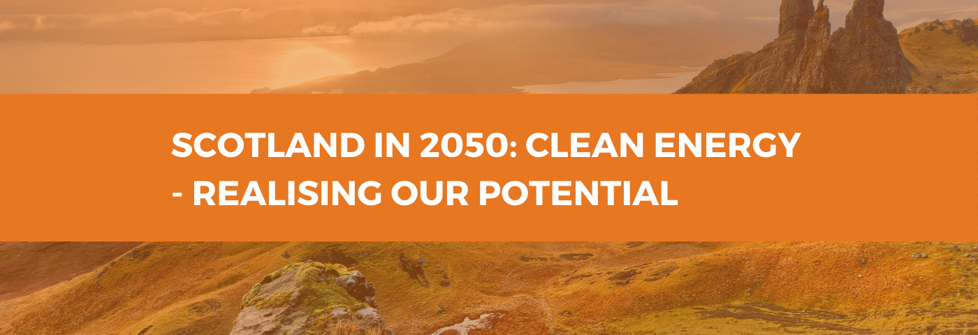 Scotland in 2050: Clean Energy – realising our potential, domestically and internationally