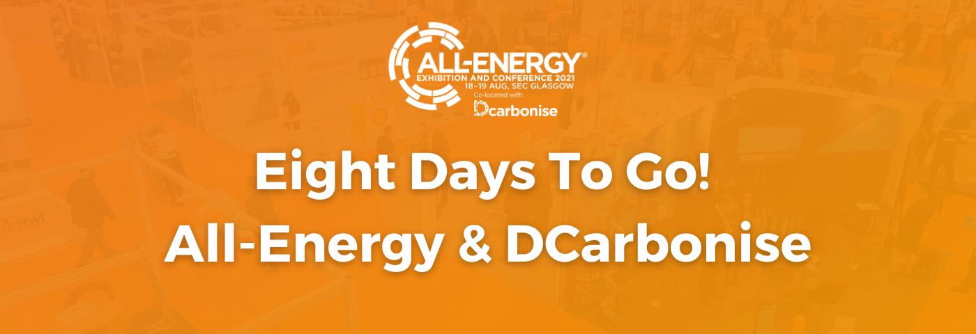 Eight days to go: The build up to All-Energy and Dcarbonise is with us in earnest