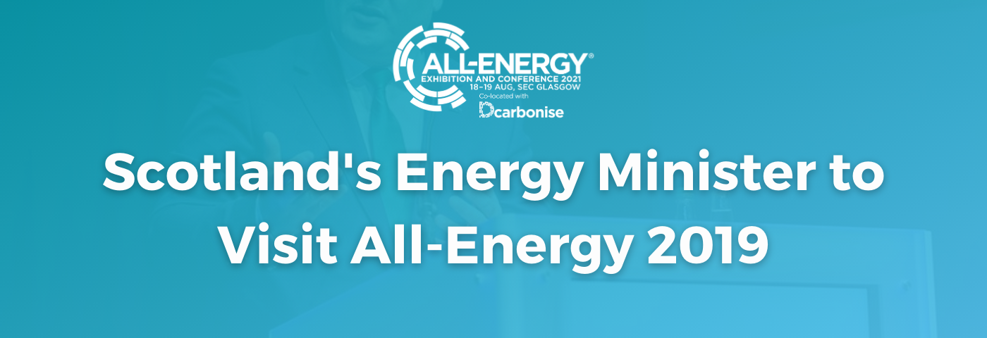 Scotland's Energy Minister to visit Inaugural Dcarbonise and 19th All-Energy