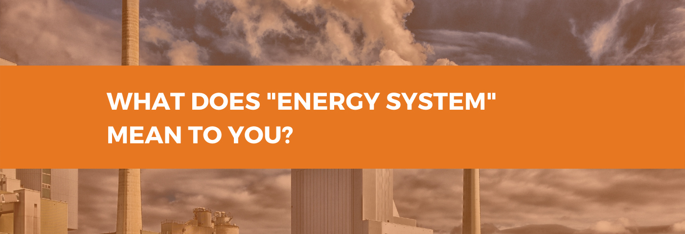 """What Does """"Energy System"""" Mean to You?"""