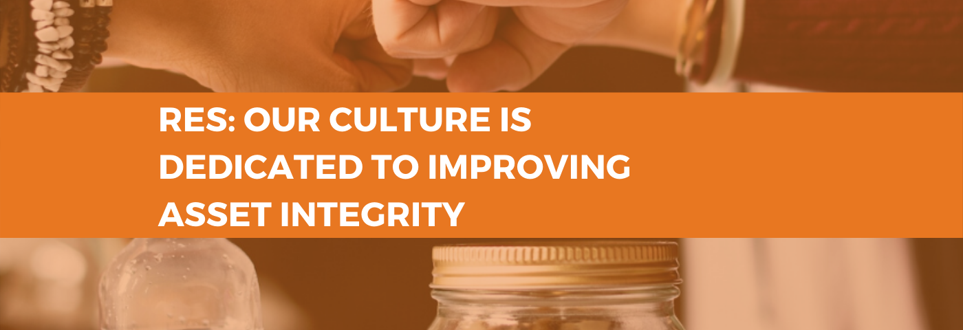 RES: Our culture is dedicated to improving asset integrity