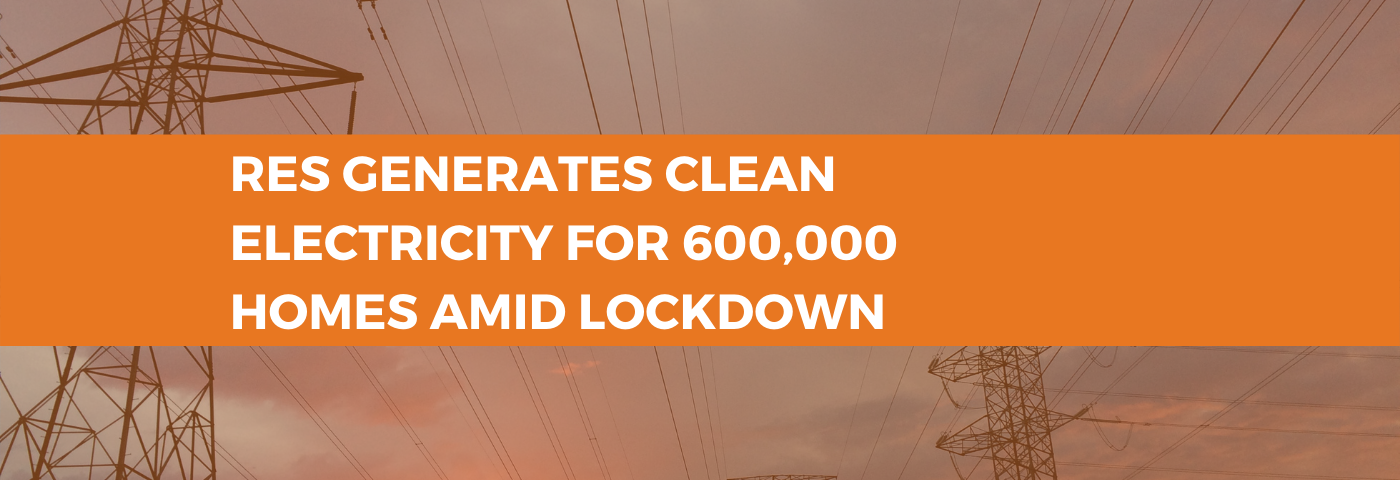 RES generates clean electricity for 600,000 homes amid lockdown