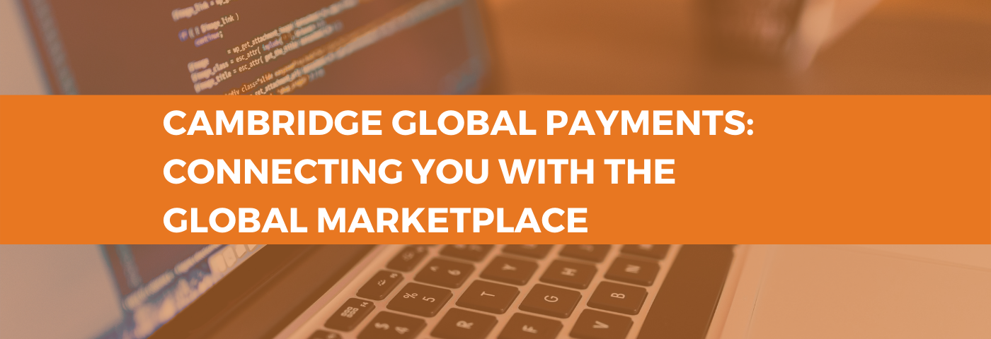 Cambridge Global Payments: Connecting you with the global marketplace