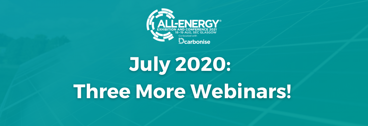 Three More Exciting Webinars in July: All-Energy & Dcarbonise Webinar Series