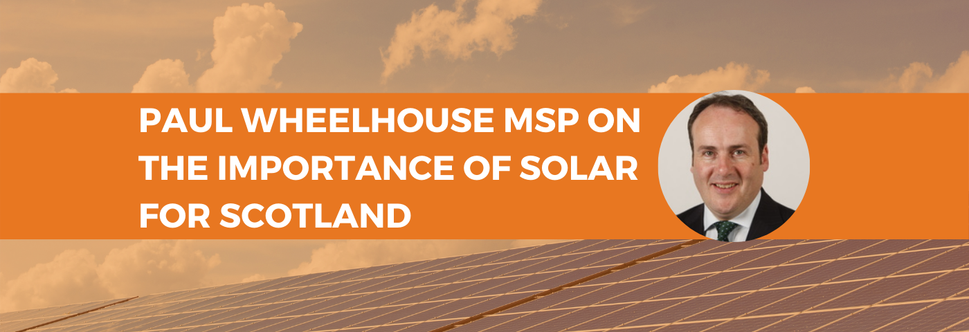 Paul Wheelhouse MSP on the importance of Solar Energy for Scotland