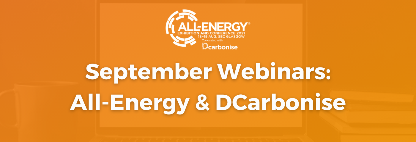 Four Webinars in September: All-Energy & Dcarbonise Webinar Series