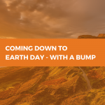Coming down to Earth Day – with a bump