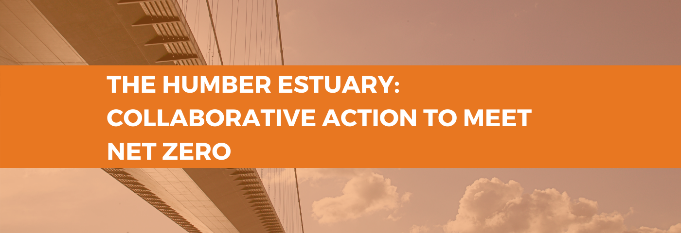 The Humber Estuary: Collaborative Action for Industrial Net Zero