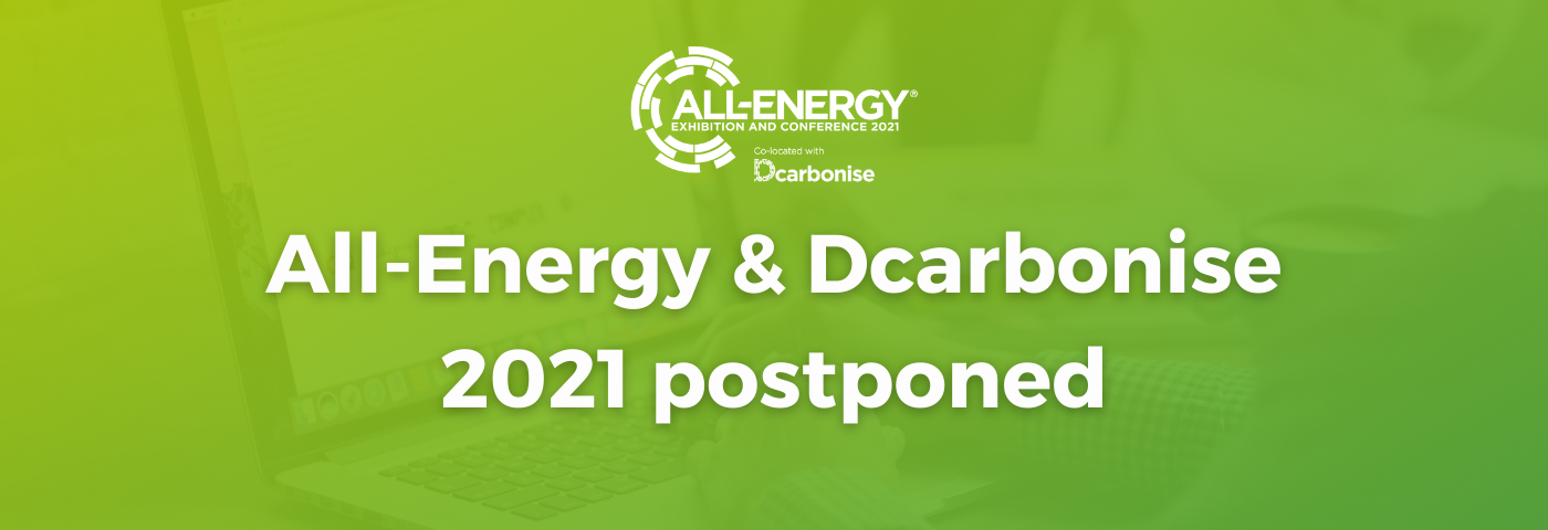 All-Energy & Dcarbonise postponed until 11-12 May 2022