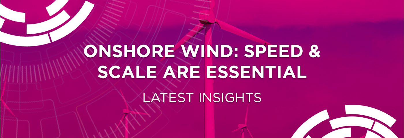 Onshore wind: Speed and scale are essential